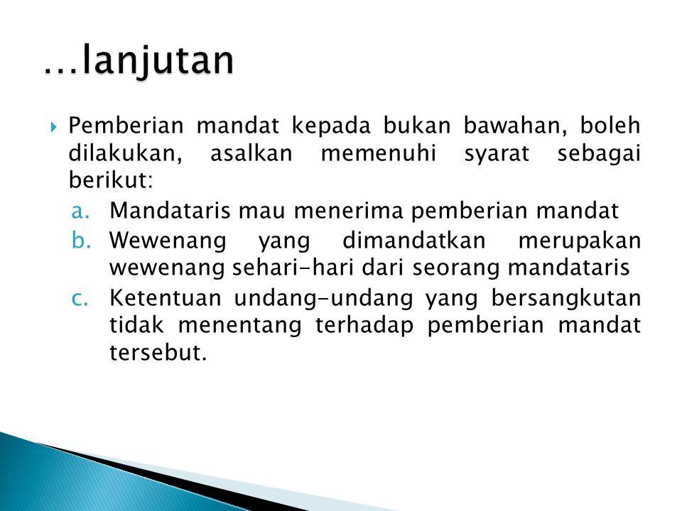  Pemberian mandat kepada bukan bawahan, boleh dilakukan, asalkan memenuhi syarat sebagai berikut: a.Mandataris mau menerima pemberian mandat b.Wewena