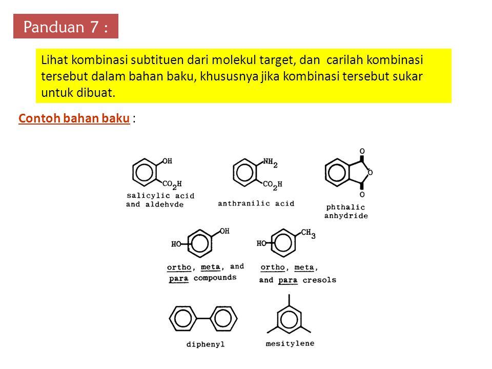 Panduan 7 : Lihat kombinasi subtituen dari molekul target, dan carilah kombinasi tersebut dalam bahan baku, khususnya jika kombinasi tersebut sukar untuk dibuat.