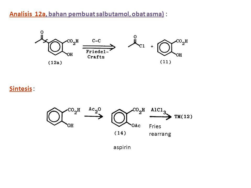 Analisis 12a, bahan pembuat salbutamol, obat asma) : Sintesis : aspirin Fries rearrang