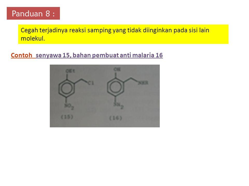 Panduan 8 : Cegah terjadinya reaksi samping yang tidak diinginkan pada sisi lain molekul. Contoh senyawa 15, bahan pembuat anti malaria 16
