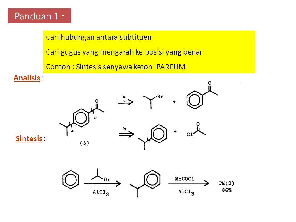 Panduan 1 : Cari hubungan antara subtituen Cari gugus yang mengarah ke posisi yang benar Contoh : Sintesis senyawa keton PARFUM Analisis : Sintesis :