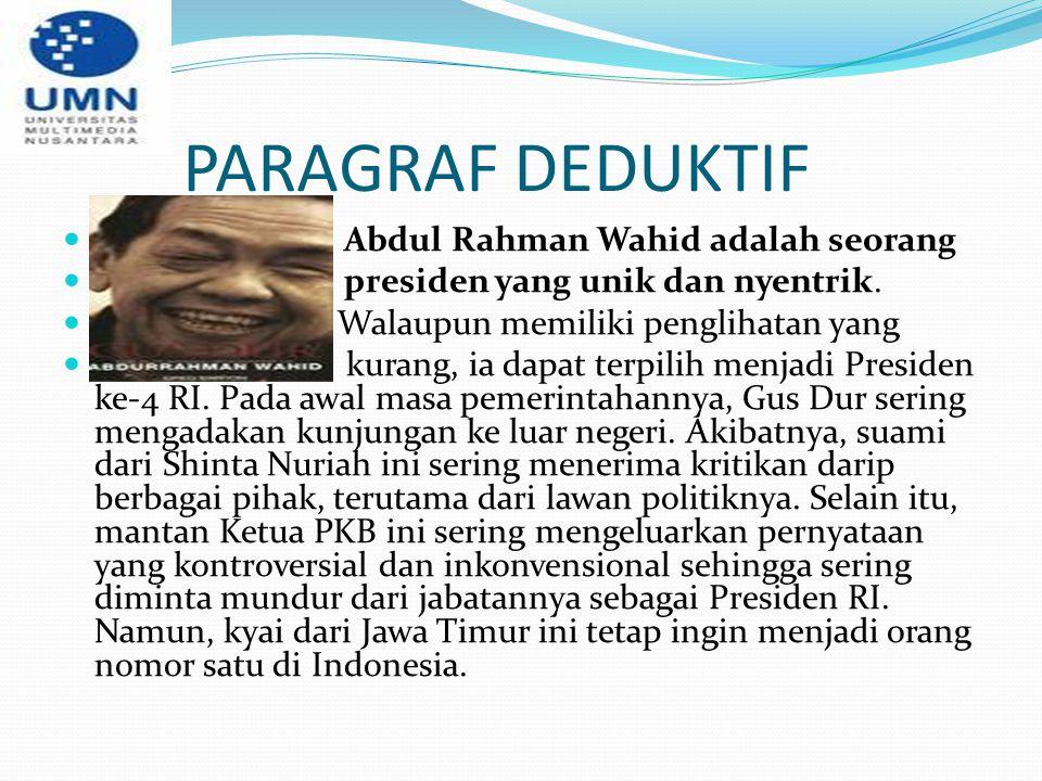 PARAGRAF DEDUKTIF Abdul Rahman Wahid adalah seorang presiden yang unik dan nyentrik. Walaupun memiliki penglihatan yang kurang, ia dapat terpilih menj