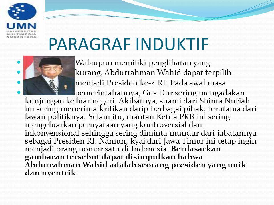 PARAGRAF INDUKTIF Walaupun memiliki penglihatan yang kurang, Abdurrahman Wahid dapat terpilih menjadi Presiden ke-4 RI. Pada awal masa pemerintahannya