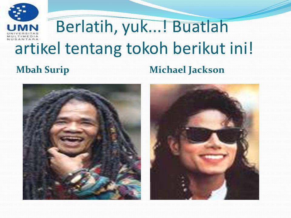 Berlatih, yuk...! Buatlah artikel tentang tokoh berikut ini! Mbah Surip Michael Jackson