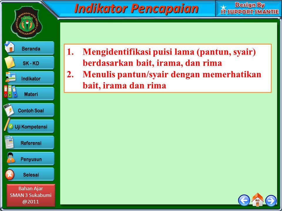 Bahan Ajar SMAN 3 Sukabumi @2011 Bahan Ajar SMAN 3 Sukabumi @2011 Indikator Pencapaian 1.Mengidentifikasi puisi lama (pantun, syair) berdasarkan bait,