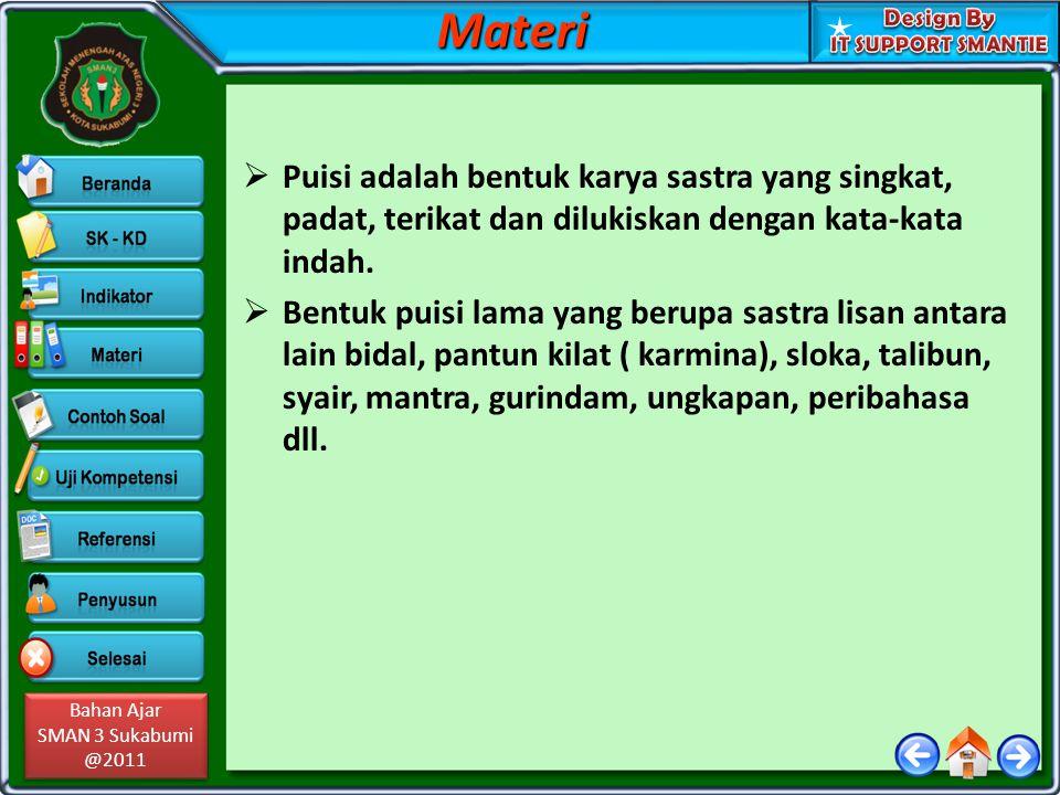 Bahan Ajar SMAN 3 Sukabumi @2011 Bahan Ajar SMAN 3 Sukabumi @2011  Puisi adalah bentuk karya sastra yang singkat, padat, terikat dan dilukiskan denga
