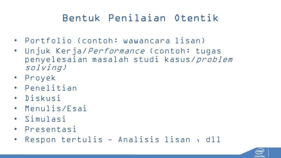 Bentuk Penilaian Otentik Portfolio (contoh: wawancara lisan) Unjuk Kerja/Performance (contoh: tugas penyelesaian masalah studi kasus/problem solving)