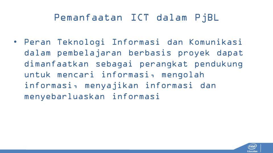 Pemanfaatan ICT dalam PjBL Peran Teknologi Informasi dan Komunikasi dalam pembelajaran berbasis proyek dapat dimanfaatkan sebagai perangkat pendukung