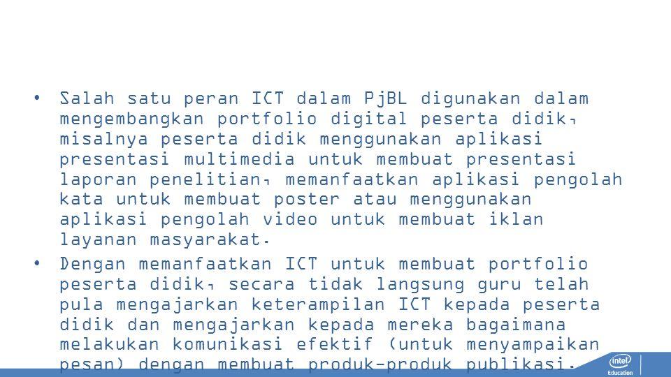 Salah satu peran ICT dalam PjBL digunakan dalam mengembangkan portfolio digital peserta didik, misalnya peserta didik menggunakan aplikasi presentasi