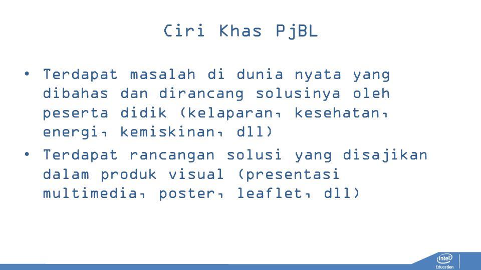 Ciri Khas PjBL Terdapat masalah di dunia nyata yang dibahas dan dirancang solusinya oleh peserta didik (kelaparan, kesehatan, energi, kemiskinan, dll)