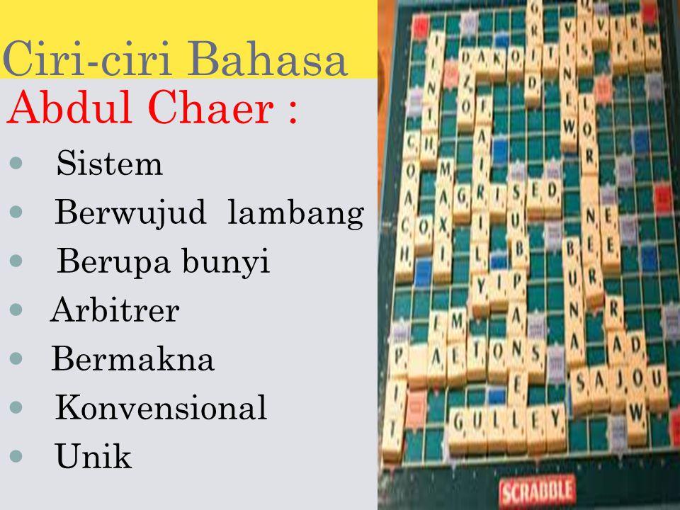 Ciri-ciri Bahasa Abdul Chaer : Sistem Berwujud lambang Berupa bunyi Arbitrer Bermakna Konvensional Unik