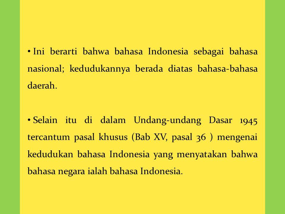 Dengan kata lain, ada dua macam kedudukan bahasa Indonesia.