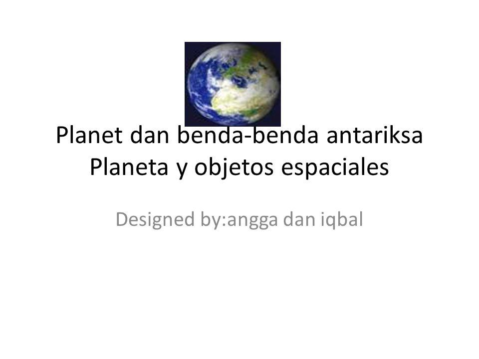 planet:planeta Ada 8 planet dalam sistem tata surya kita yaitu Merkurius,venus,bumi,mars,jupiter,saturnus,u ranus,neptunus Hay 8 planetas de nuestro sistema solar que es Mercurio, Venus, Tierra, Marte, Júpiter, Saturno, Urano, Neptuno
