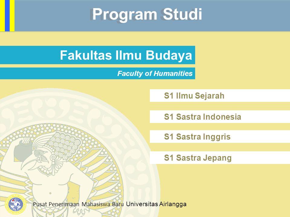 Pusat Penerimaan Mahasiswa Baru Universitas Airlangga Program Studi Fakultas Ilmu Budaya Faculty of Humanities S1 Sastra Inggris S1 Sastra Indonesia S