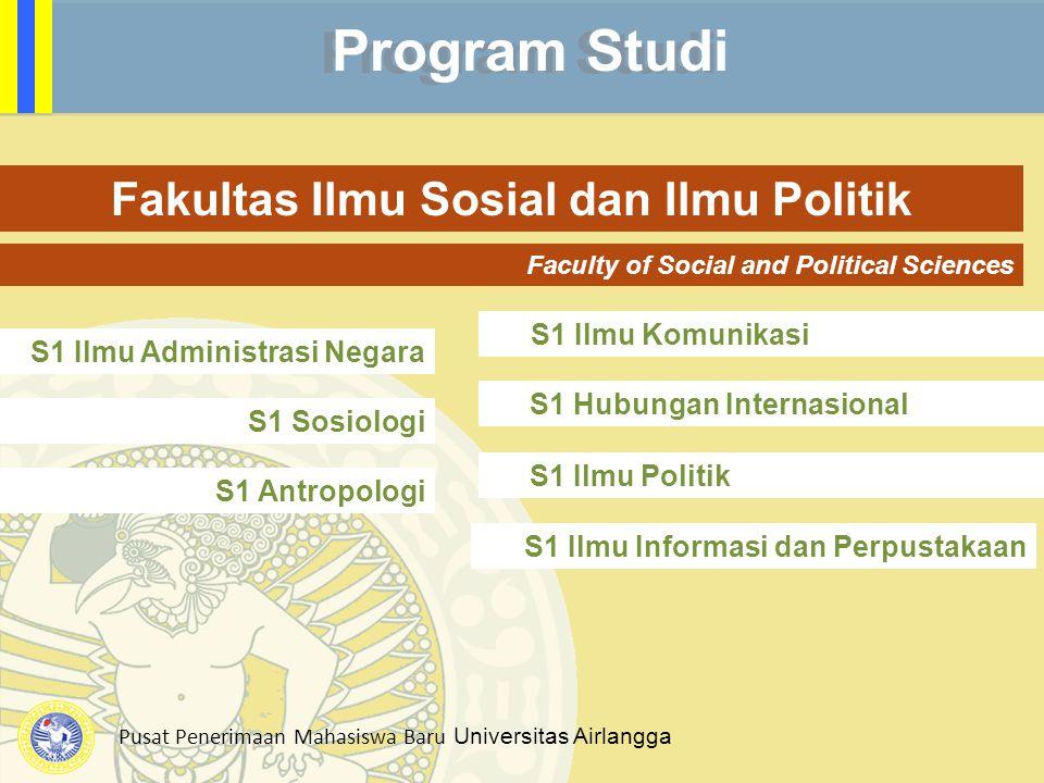 Pusat Penerimaan Mahasiswa Baru Universitas Airlangga Program Studi Fakultas Ilmu Sosial dan Ilmu Politik Faculty of Social and Political Sciences S1