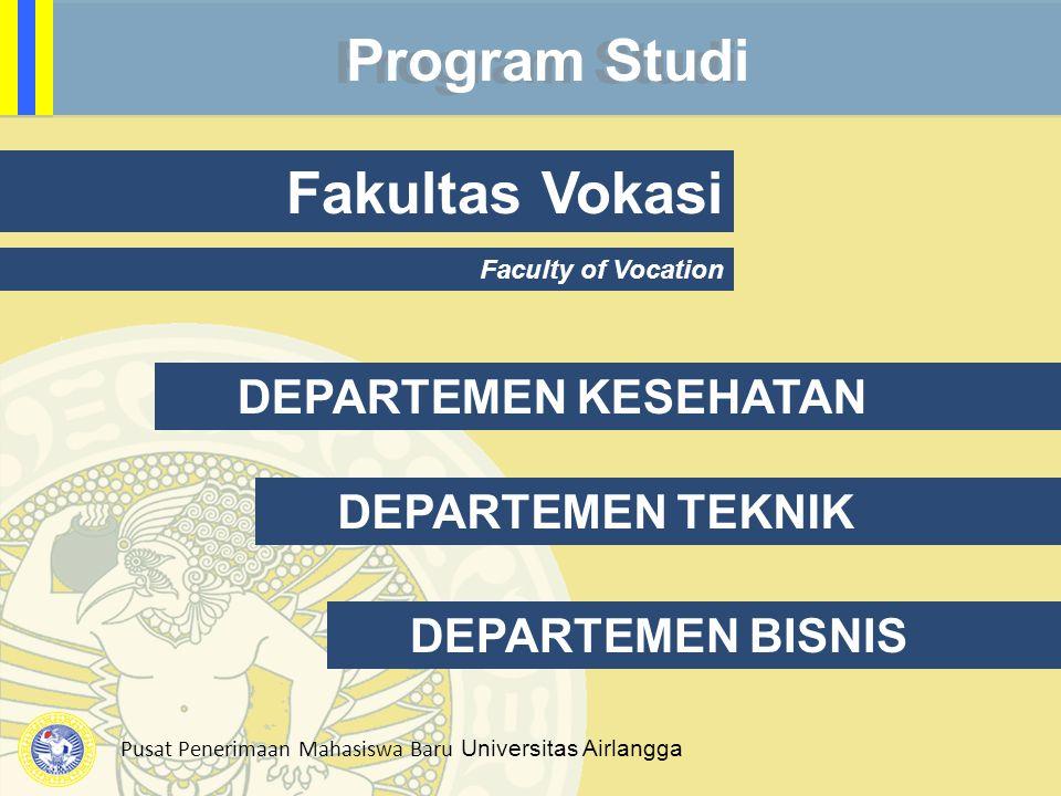 Pusat Penerimaan Mahasiswa Baru Universitas Airlangga Program Studi Fakultas Vokasi Faculty of Vocation DEPARTEMEN KESEHATAN DEPARTEMEN TEKNIK DEPARTE
