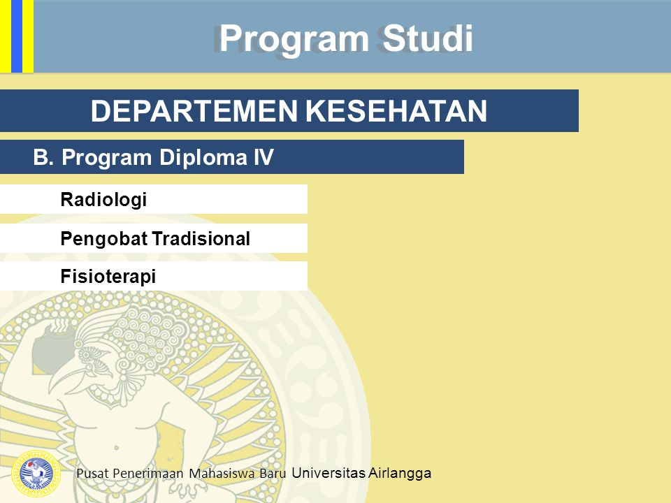 Pusat Penerimaan Mahasiswa Baru Universitas Airlangga Program Studi DEPARTEMEN KESEHATAN B. Program Diploma IV Pengobat Tradisional Fisioterapi Radiol