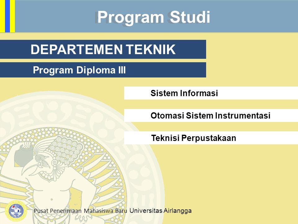 Pusat Penerimaan Mahasiswa Baru Universitas Airlangga Program Studi DEPARTEMEN TEKNIK Program Diploma III Otomasi Sistem Instrumentasi Sistem Informas
