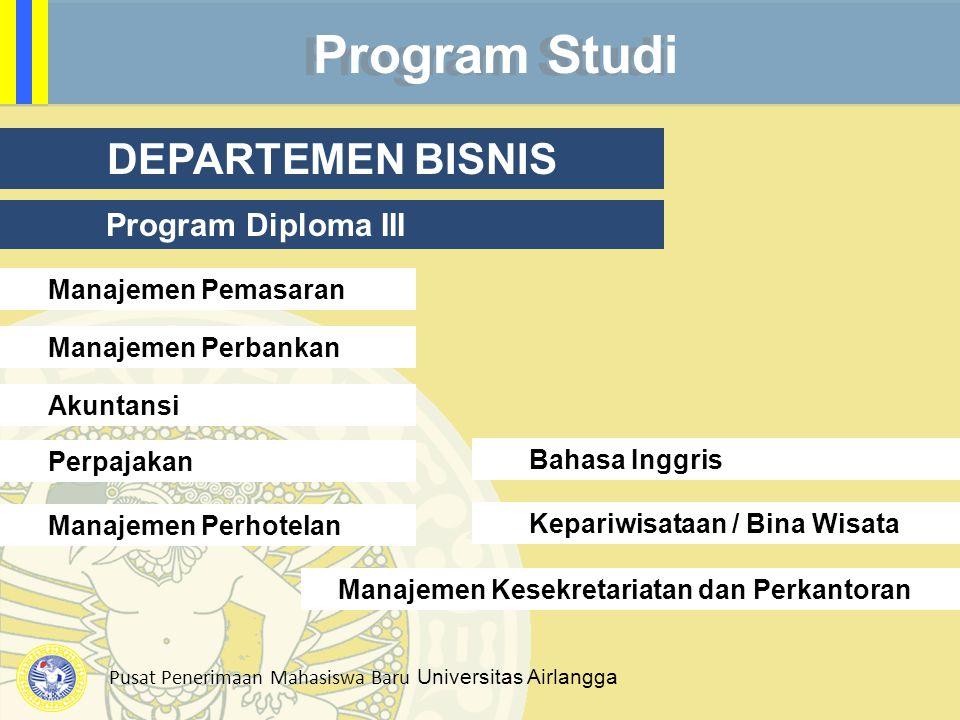Pusat Penerimaan Mahasiswa Baru Universitas Airlangga Program Studi DEPARTEMEN BISNIS Program Diploma III Manajemen Perbankan Manajemen Pemasaran Perp