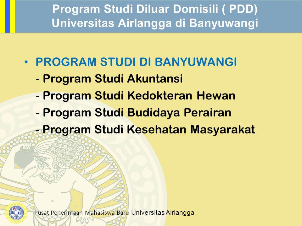 Pusat Penerimaan Mahasiswa Baru Universitas Airlangga Program Studi Diluar Domisili ( PDD) Universitas Airlangga di Banyuwangi PROGRAM STUDI DI BANYUW