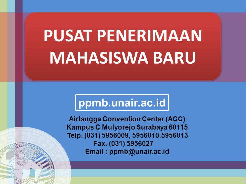PUSAT PENERIMAAN MAHASISWA BARU Airlangga Convention Center (ACC) Kampus C Mulyorejo Surabaya 60115 Telp. (031) 5956009, 5956010,5956013 Fax. (031) 59