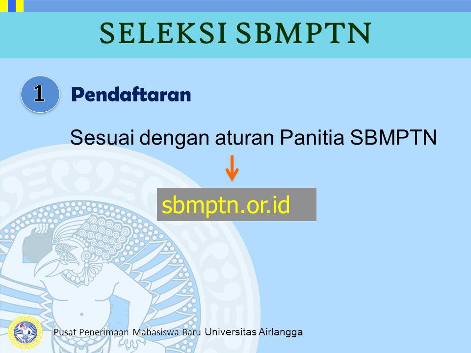 Pusat Penerimaan Mahasiswa Baru Universitas Airlangga SELEKSI SBMPTN Pendaftaran Sesuai dengan aturan Panitia SBMPTN sbmptn.or.id