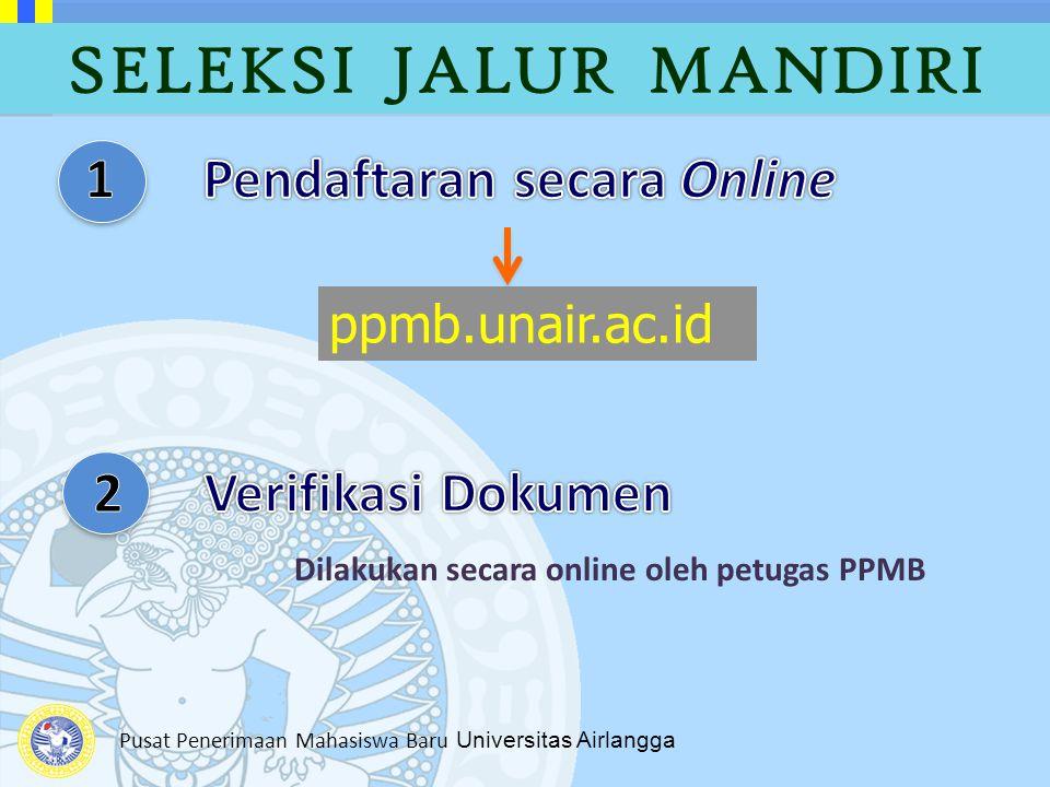 Pusat Penerimaan Mahasiswa Baru Universitas Airlangga SELEKSI JALUR MANDIRI ppmb.unair.ac.id Dilakukan secara online oleh petugas PPMB