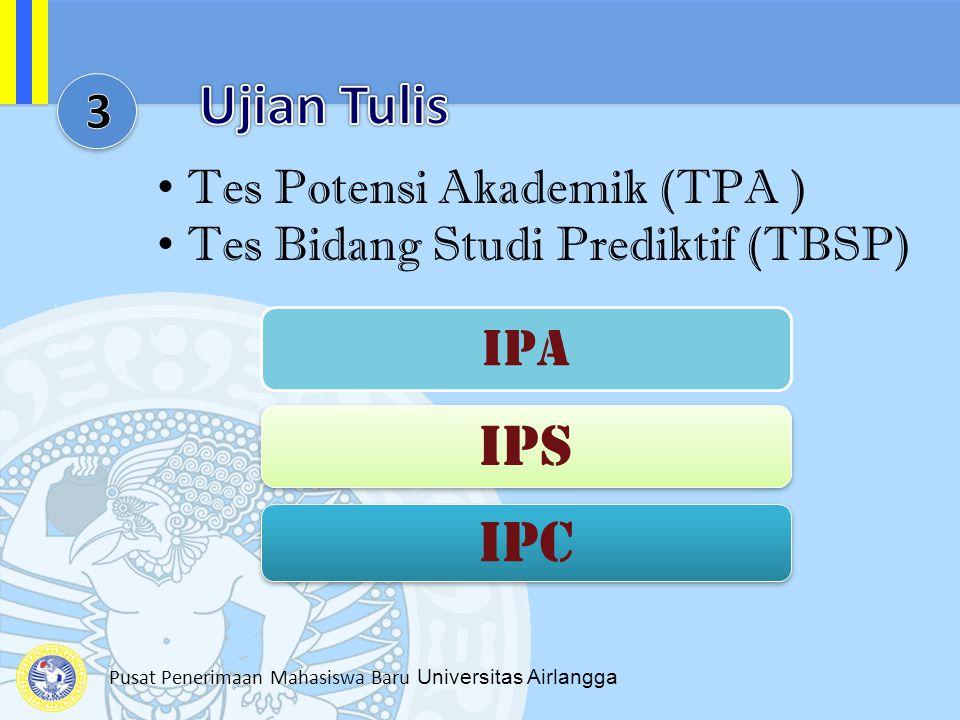 Pusat Penerimaan Mahasiswa Baru Universitas Airlangga Tes Potensi Akademik (TPA ) Tes Bidang Studi Prediktif (TBSP) IPA IPS IPC