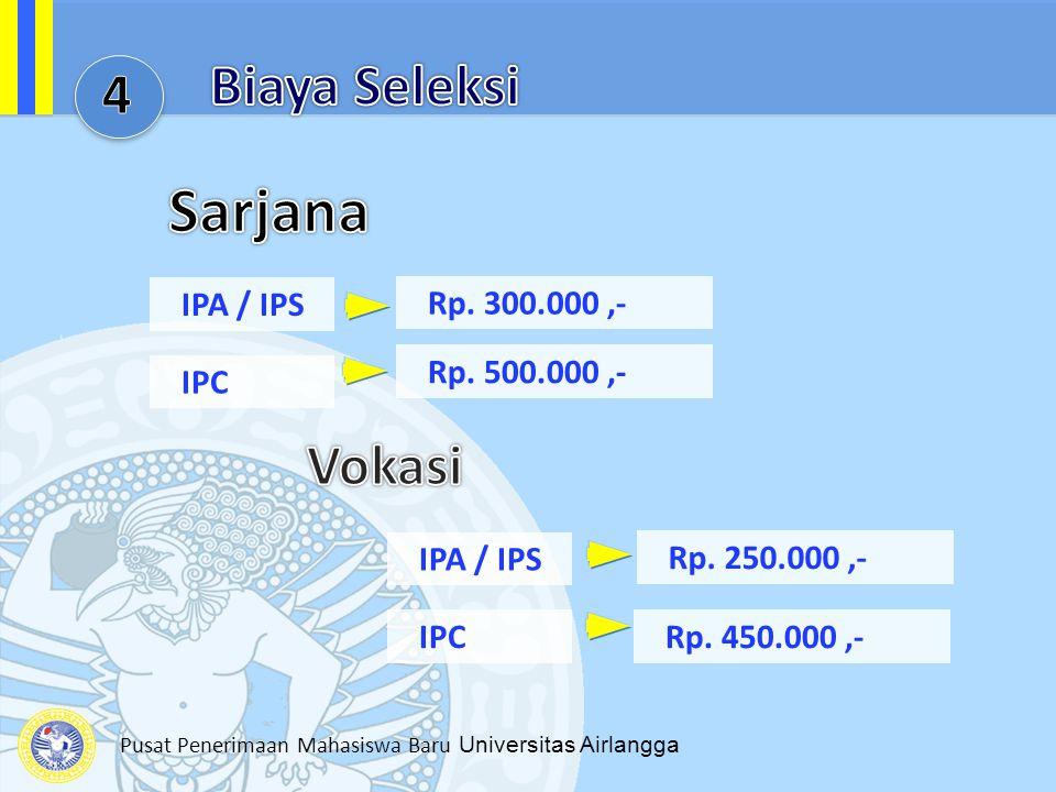 Pusat Penerimaan Mahasiswa Baru Universitas Airlangga IPA / IPS Rp. 300.000,- IPC Rp. 500.000,- IPA / IPS Rp. 250.000,- IPCRp. 450.000,-
