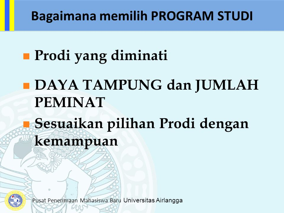 Pusat Penerimaan Mahasiswa Baru Universitas Airlangga Bagaimana memilih PROGRAM STUDI Prodi yang diminati DAYA TAMPUNG dan JUMLAH PEMINAT Sesuaikan pi