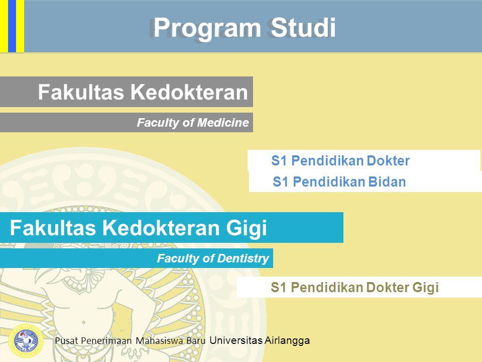 Program Studi Fakultas Kedokteran Faculty of Medicine S1 Pendidikan Dokter S1 Pendidikan Bidan Fakultas Kedokteran Gigi Faculty of Dentistry S1 Pendid