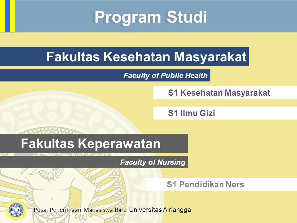 Pusat Penerimaan Mahasiswa Baru Universitas Airlangga Program Studi Fakultas Keperawatan Faculty of Nursing S1 Pendidikan Ners Fakultas Kesehatan Masy