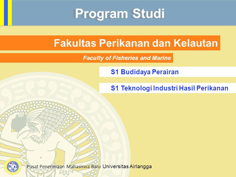 Pusat Penerimaan Mahasiswa Baru Universitas Airlangga Program Studi Fakultas Perikanan dan Kelautan Faculty of Fisheries and Marine S1 Budidaya Perair