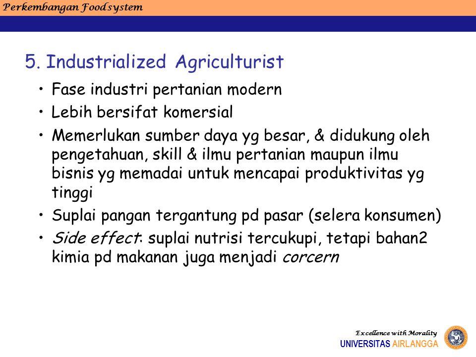 Perkembangan Food system Excellence with Morality UNIVERSITAS AIRLANGGA Fase industri pertanian modern Lebih bersifat komersial Memerlukan sumber daya