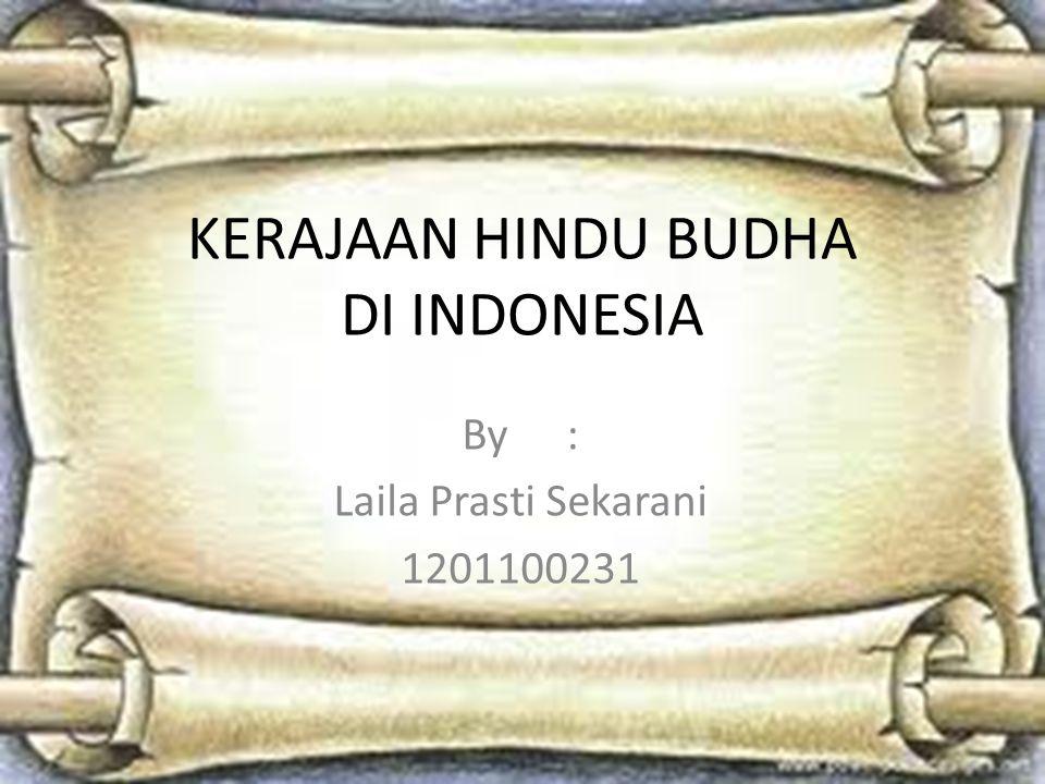 KERAJAAN HINDU BUDHA DI INDONESIA By: Laila Prasti Sekarani 1201100231