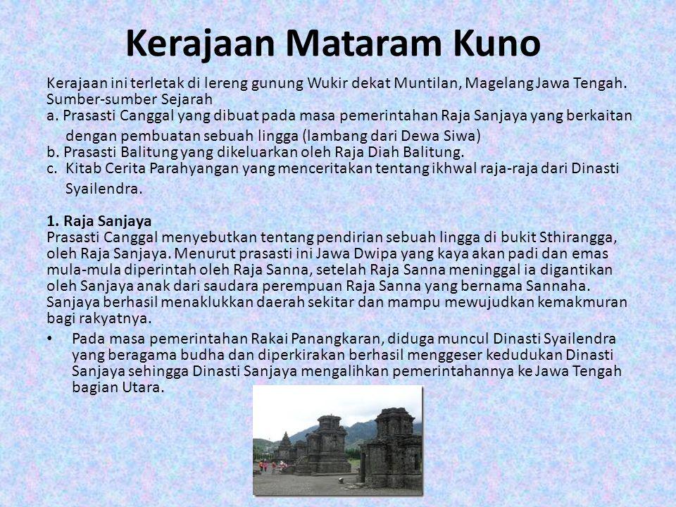Kerajaan Mataram Kuno Kerajaan ini terletak di lereng gunung Wukir dekat Muntilan, Magelang Jawa Tengah. Sumber-sumber Sejarah a. Prasasti Canggal yan