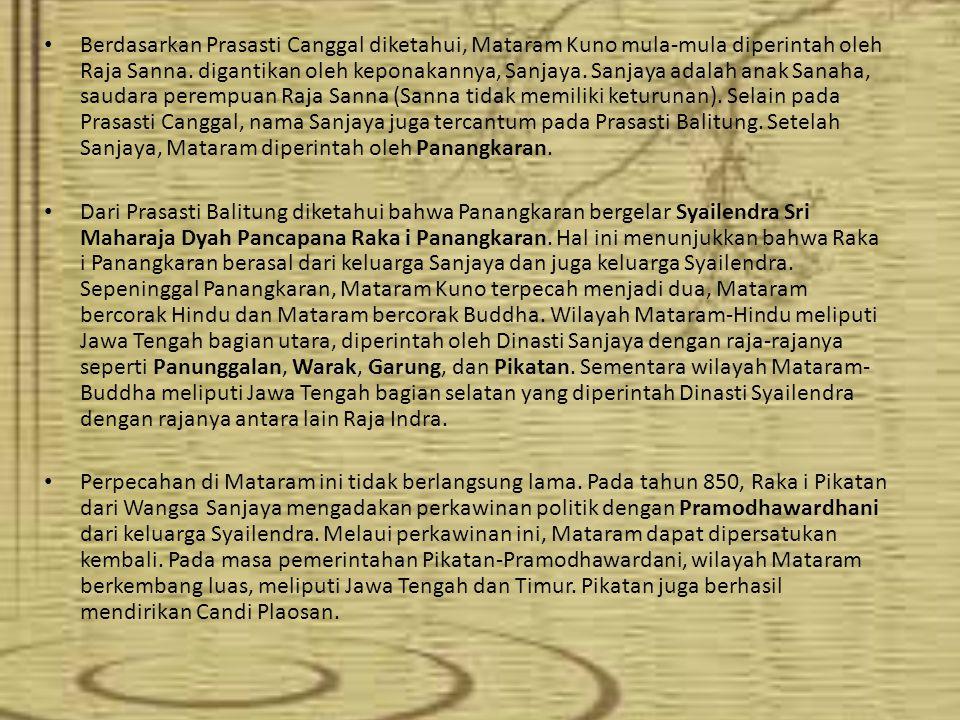 Berdasarkan Prasasti Canggal diketahui, Mataram Kuno mula-mula diperintah oleh Raja Sanna. digantikan oleh keponakannya, Sanjaya. Sanjaya adalah anak
