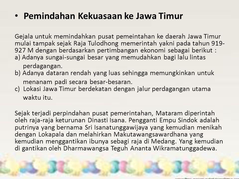 Pemindahan Kekuasaan ke Jawa Timur Gejala untuk memindahkan pusat pemeintahan ke daerah Jawa Timur mulai tampak sejak Raja Tulodhong memerintah yakni