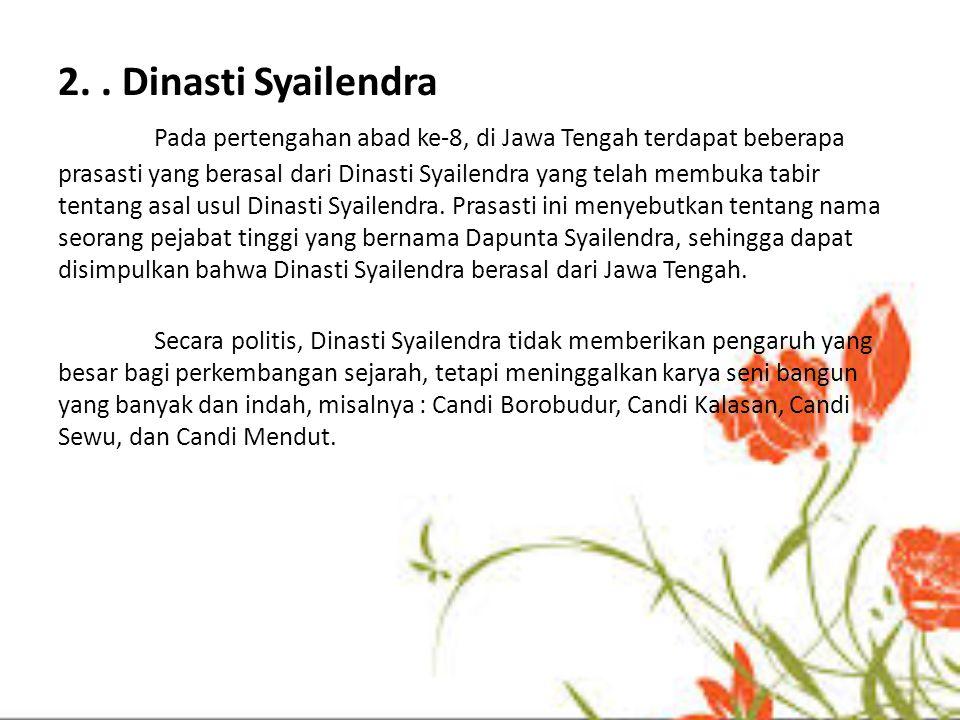 2.. Dinasti Syailendra Pada pertengahan abad ke-8, di Jawa Tengah terdapat beberapa prasasti yang berasal dari Dinasti Syailendra yang telah membuka t