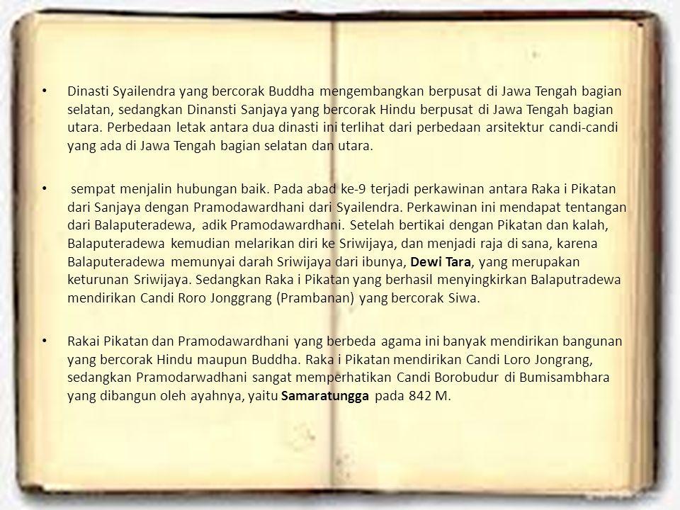 Dinasti Syailendra yang bercorak Buddha mengembangkan berpusat di Jawa Tengah bagian selatan, sedangkan Dinansti Sanjaya yang bercorak Hindu berpusat