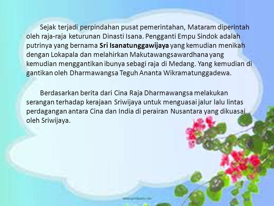Sejak terjadi perpindahan pusat pemerintahan, Mataram diperintah oleh raja-raja keturunan Dinasti Isana. Pengganti Empu Sindok adalah putrinya yang be