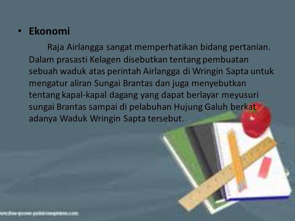 Ekonomi Raja Airlangga sangat memperhatikan bidang pertanian. Dalam prasasti Kelagen disebutkan tentang pembuatan sebuah waduk atas perintah Airlangga