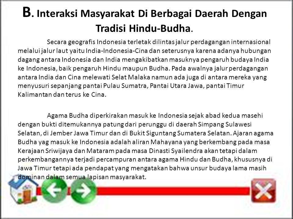 B. Interaksi Masyarakat Di Berbagai Daerah Dengan Tradisi Hindu-Budha. Secara geografis Indonesia terletak dilintas jalur perdagangan internasional me