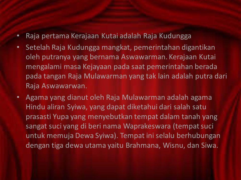 Raja pertama Kerajaan Kutai adalah Raja Kudungga Setelah Raja Kudungga mangkat, pemerintahan digantikan oleh putranya yang bernama Aswawarman. Kerajaa