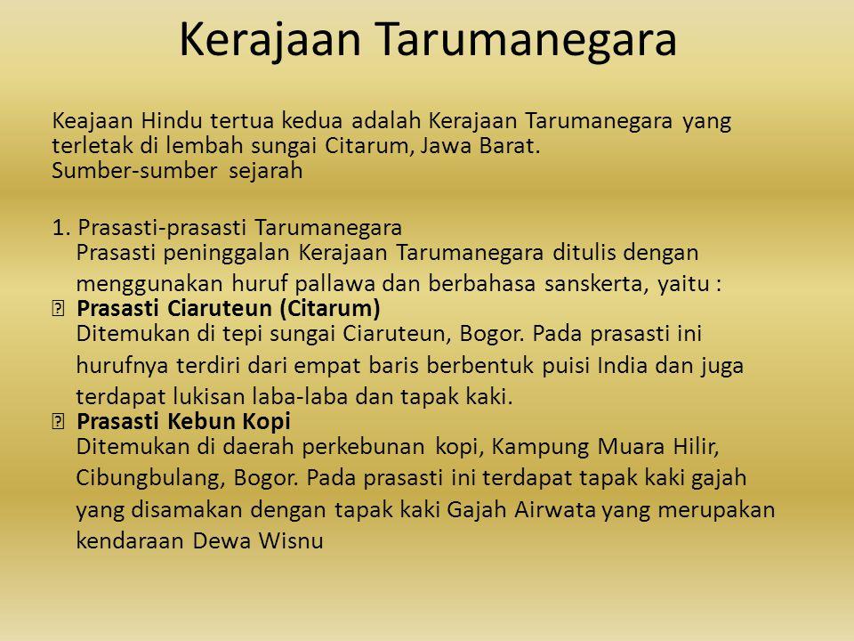 Kerajaan Tarumanegara Keajaan Hindu tertua kedua adalah Kerajaan Tarumanegara yang terletak di lembah sungai Citarum, Jawa Barat. Sumber-sumber sejara