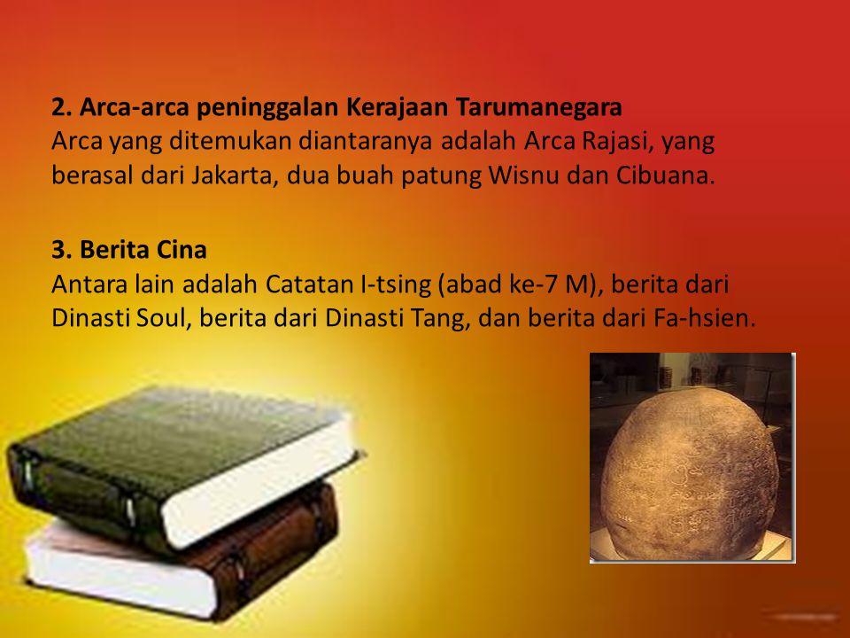 2. Arca-arca peninggalan Kerajaan Tarumanegara Arca yang ditemukan diantaranya adalah Arca Rajasi, yang berasal dari Jakarta, dua buah patung Wisnu da