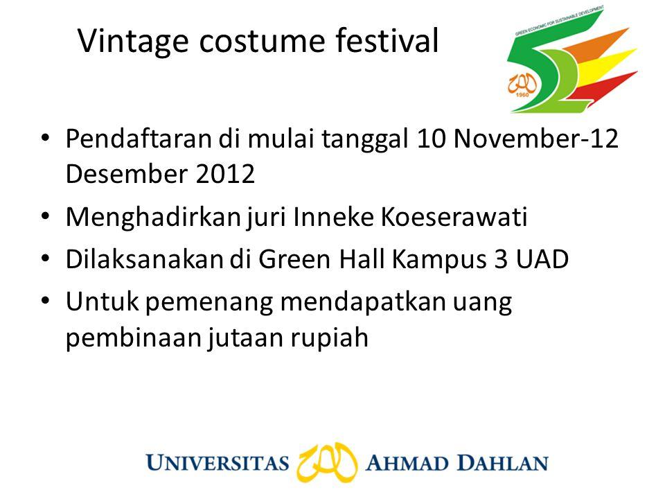 Vintage costume festival Pendaftaran di mulai tanggal 10 November-12 Desember 2012 Menghadirkan juri Inneke Koeserawati Dilaksanakan di Green Hall Kam