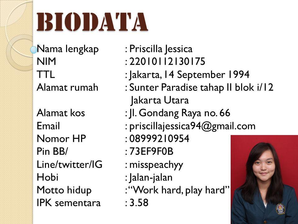 BIODATA Nama lengkap: Priscilla Jessica NIM: 22010112130175 TTL: Jakarta, 14 September 1994 Alamat rumah: Sunter Paradise tahap II blok i/12 Jakarta U