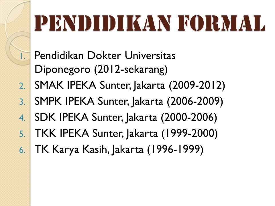 PENDIDIKAN FORMAL 1. Pendidikan Dokter Universitas Diponegoro (2012-sekarang) 2. SMAK IPEKA Sunter, Jakarta (2009-2012) 3. SMPK IPEKA Sunter, Jakarta