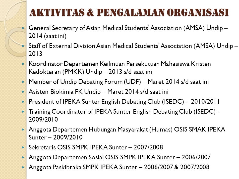 AKTIVITAS & PENGALAMAN ORGANISASI General Secretary of Asian Medical Students' Association (AMSA) Undip – 2014 (saat ini) Staff of External Division A